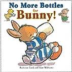 No More Bottles for Bunny! by Bernette G.…
