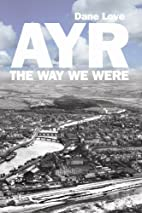 Ayr: The Way We Were by Diane Love
