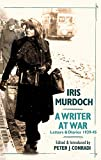 Iris Murdoch: a writer at war : letters & diaries 1938-46 / edited and introduced by Peter J. Conradi