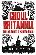 Ghoul Britannia: Notes on a Haunted Island…