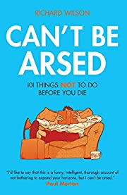 Can't Be Arsed: 101 Things Not To Do Before…