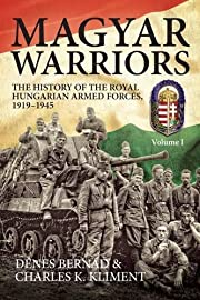 Magyar Warriors. Volume 1: The History of…