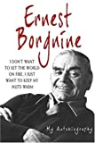 Ernest Borgnine : I don't want to set the world on fire, I just want to keep my nuts warm / by Ernest Borgnine
