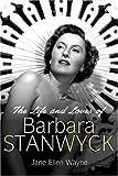 The life and loves of Barbara Stanwyck / Jane Ellen Wayne