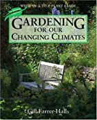 Gardening for Our Changing Climates: With an…