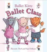 Ballet Kitty: Ballet Class di Bernette Ford