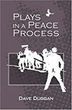 Plays in a Peace Process by Dave Duggan