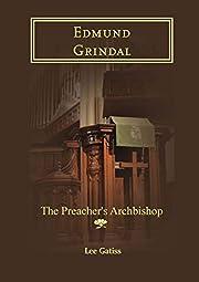 Edmund Grindal: The Preacher's Archbishop…