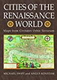 Cities of the Renaissance world : maps from Civitates orbis terrarum / Michael Swift and Angus Konstam