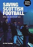 Saving Scottish Football: What We Need to Do…