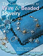The Complete Guide to Wire & Beaded Jewelry:…