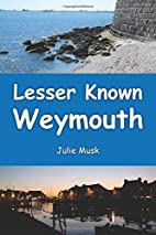 Lesser Known Weymouth by Julie Musk
