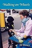 Walking on wheels / Jill Brown