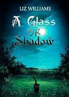 A Glass of Shadow by Liz Williams