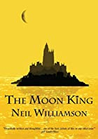 The Moon King by Neil Williamson