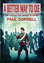 A Better Way to Die by Paul Cornell