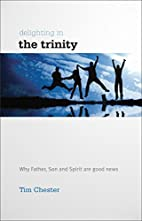 Delighting in the Trinity by Tim Chester