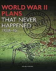 World War II plans that never happened…