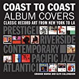 Coast to coast : album cover art from New York to Los Angeles / by Graham Marsh and Glyn Callingham