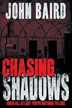 Chasing Shadows by John Baird