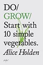 Do Grow: Start with 10 simple vegetables.…