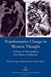 Transformative change in western thought : a history of metamorphosis from Homer to Hollywood / edited by Ingo Gildenhard and Andrew Zissos