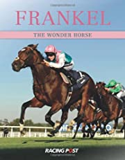 Frankel: The Wonder Horse by Racing Post