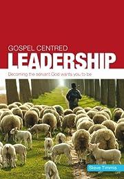 Gospel-Centred Leadership av Steve Timmis