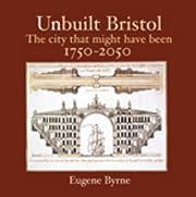 Unbuilt Bristol: The City That Might Have…