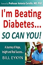 I'm Beating Diabetes... So Can You! by Bill…