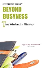 Beyond Busyness: Time Wisdom for Ministry by…