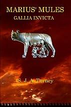 Marius' Mules III: Gallia Invicta by S.J.A.…