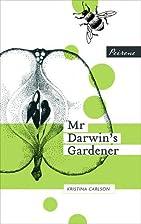 Mr. Darwin's Gardener by Kristina Carlson