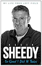 So Good I Did it Twice: Kevin Sheedy My Life…