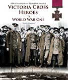 Victoria Cross heroes of World War One : 628 extraordinary stories of valour / Robert Hamilton ; photographs, Associated Newspapers ; research, Alan Pinnock and Ray Archer