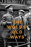 The Wolds' old ways : country life in 1930s England / by Florence Hopper ; edited by Marguerite Wood