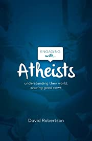 Engaging with Atheists by David Robertson