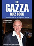 Gazza quiz book : 100 questions on the football legend / compiled by Chris Cowlin
