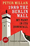 1989 The Berlin Wall (My Part in its Downfall)