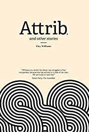 Attrib. and other stories av Eley Williams