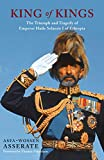 King of kings : the triumph and tragedy of Emperor Haile Selassie I of Ethiopia / Asfa-Wossen Asserate ; translated by Peter Lewis ; foreword by Thomas Pakenham
