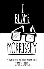 I Blame Morrissey: My Adventures with…