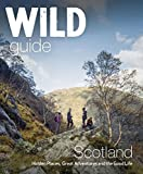 Wild Guide Scotland: Hidden Places, Great Adventures & the Good Life Book