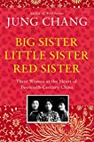Big Sister, Little Sister, Red Sister: Three Young Women at the Heart of Twentieth-Century China