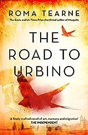 The Road to Urbino de Roma Tearne