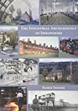 The industrial archaeology of Shropshire / by Barrie Trinder
