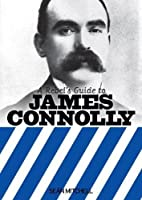 A Rebel's Guide to James Connolly by Seán…