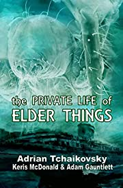 The Private Life of Elder Things –…