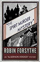 The Spirit Murder Mystery by Robin Forsythe