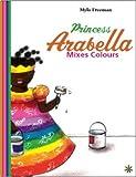 Princess Arabella mixes colors / Mylo Freeman ; translated from the Dutch by Laura Watkinson